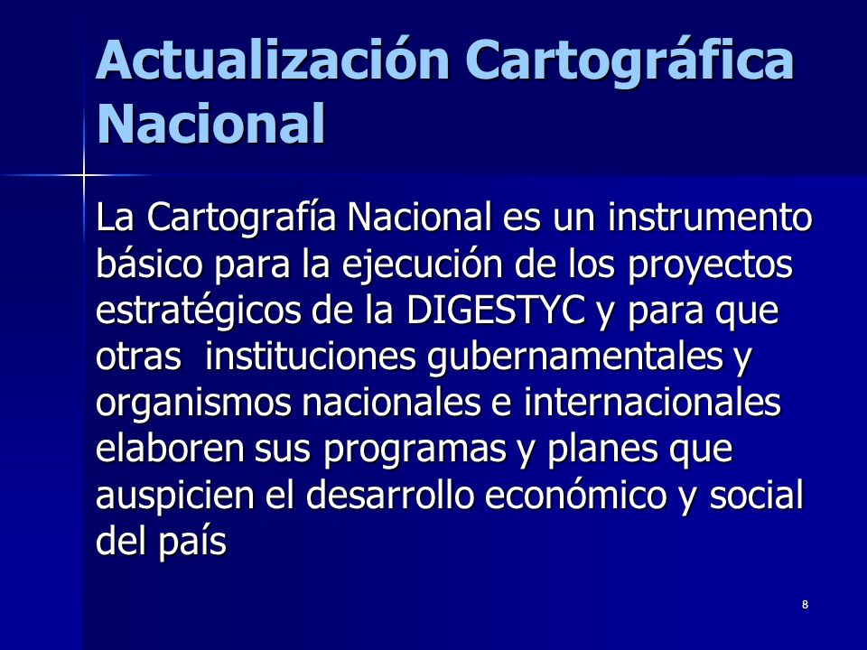 8 Actualización Cartográfica Nacional La Cartografía Nacional es un instrumento básico para la ejecución de los proyectos estratégicos de la DIGESTYC
