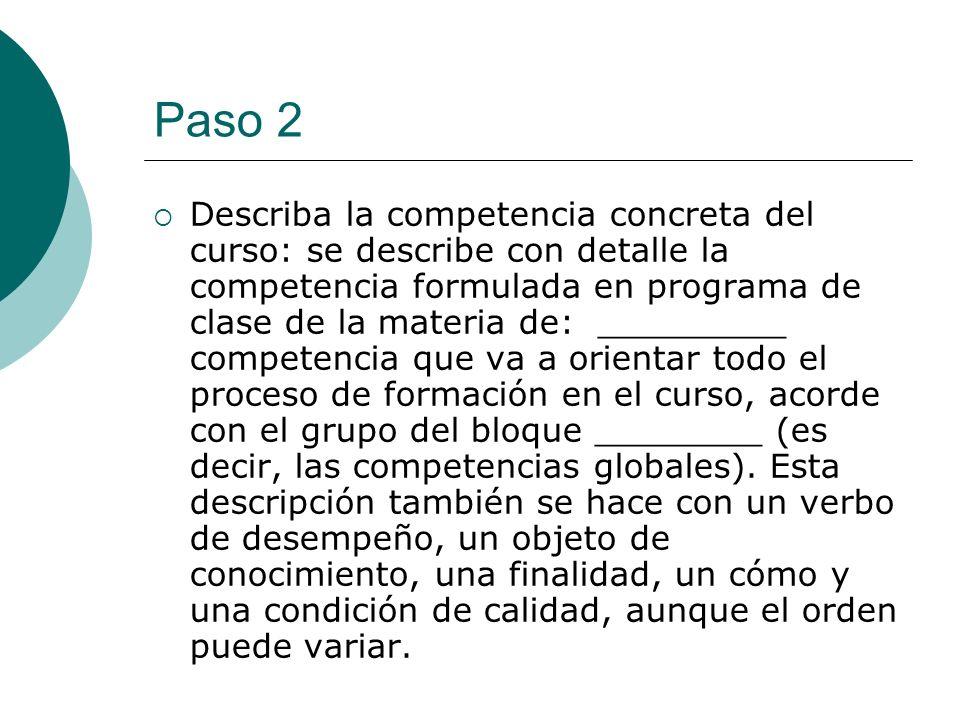 Paso 2 Describa la competencia concreta del curso: se describe con detalle la competencia formulada en programa de clase de la materia de: _________ c