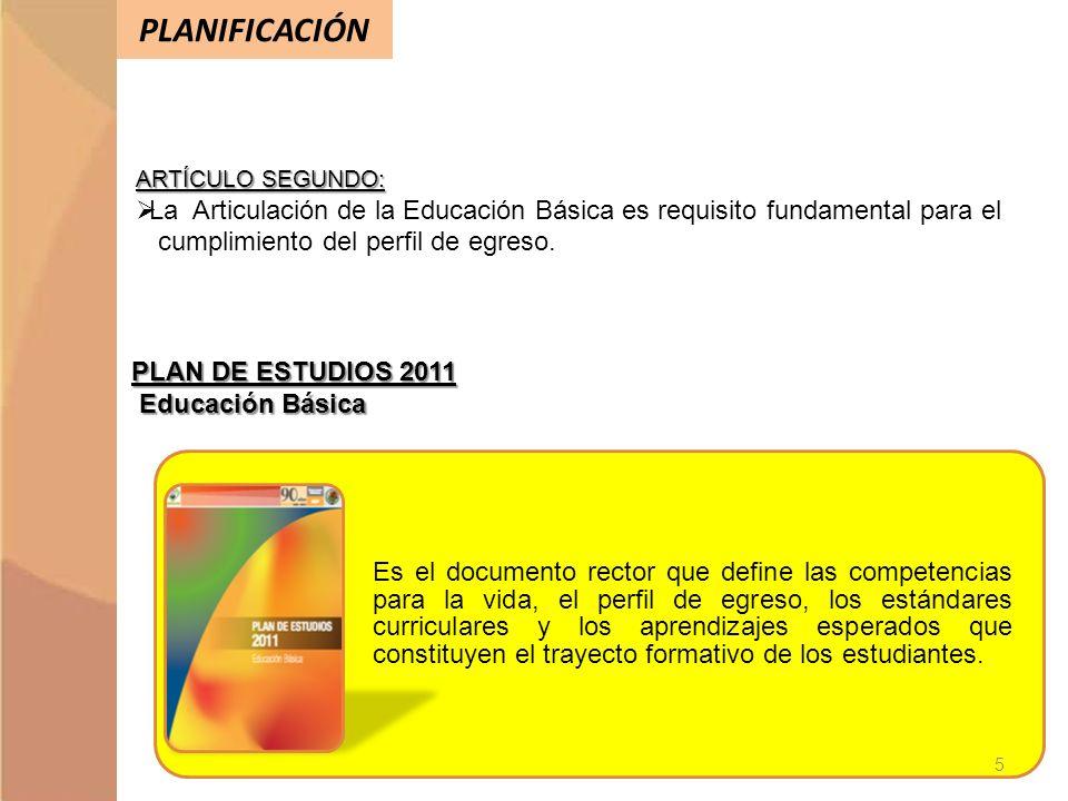 PLANIFICACIÓN ARTÍCULO SEGUNDO: La Articulación de la Educación Básica es requisito fundamental para el cumplimiento del perfil de egreso. PLAN DE EST