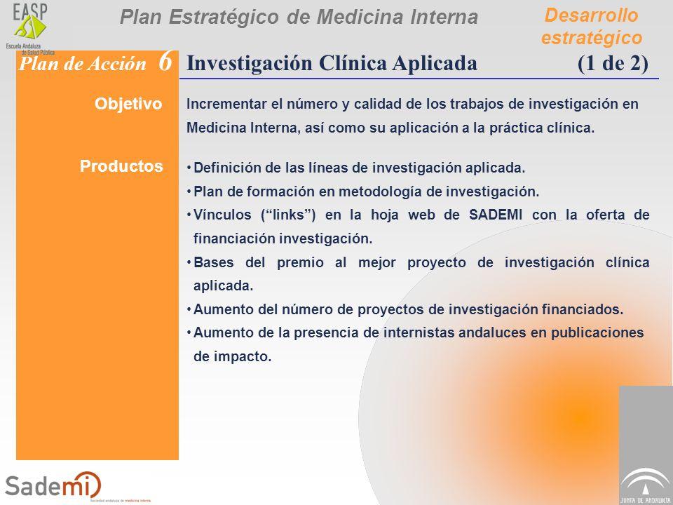 Plan Estratégico de Medicina Interna Desarrollo estratégico Plan de Acción 6 Investigación Clínica Aplicada(1 de 2) Objetivo Incrementar el número y c