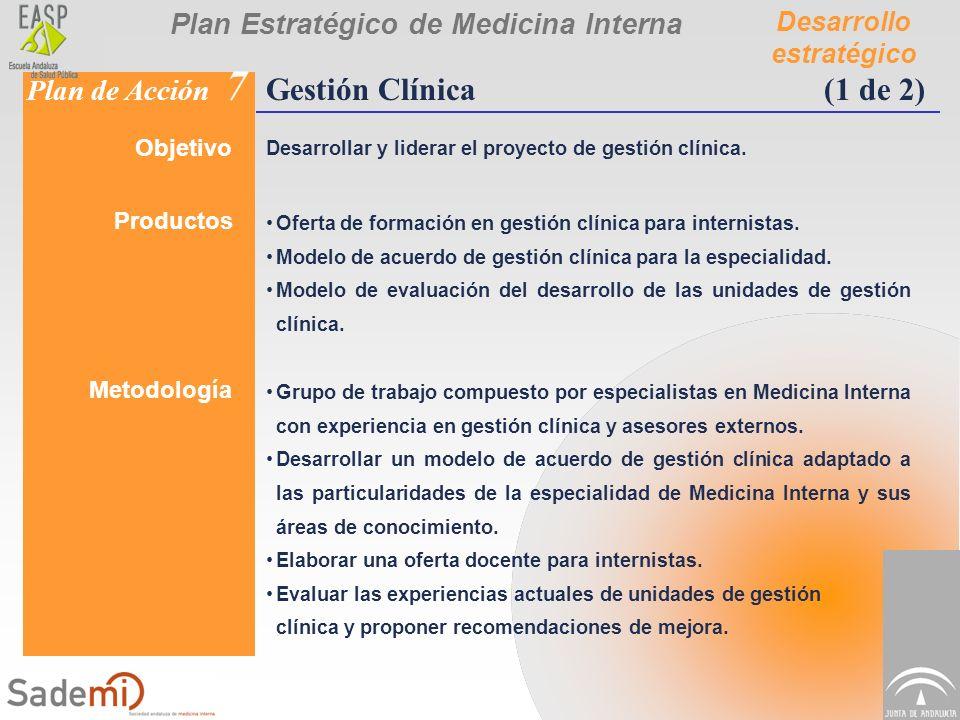 Plan Estratégico de Medicina Interna Desarrollo estratégico Plan de Acción 7 Objetivo Desarrollar y liderar el proyecto de gestión clínica. Productos