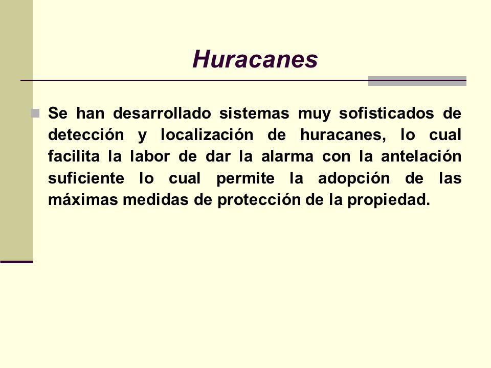 Huracanes Se han desarrollado sistemas muy sofisticados de detección y localización de huracanes, lo cual facilita la labor de dar la alarma con la antelación suficiente lo cual permite la adopción de las máximas medidas de protección de la propiedad.