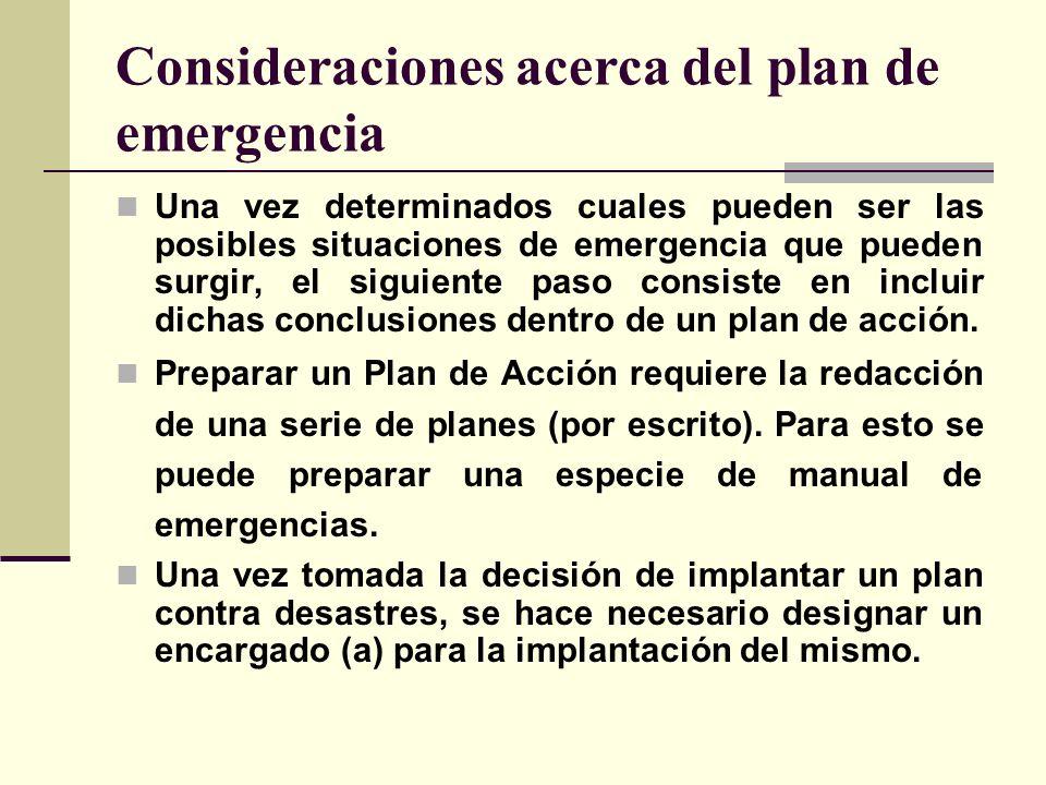 Consideraciones acerca del plan de emergencia Una vez determinados cuales pueden ser las posibles situaciones de emergencia que pueden surgir, el siguiente paso consiste en incluir dichas conclusiones dentro de un plan de acción.