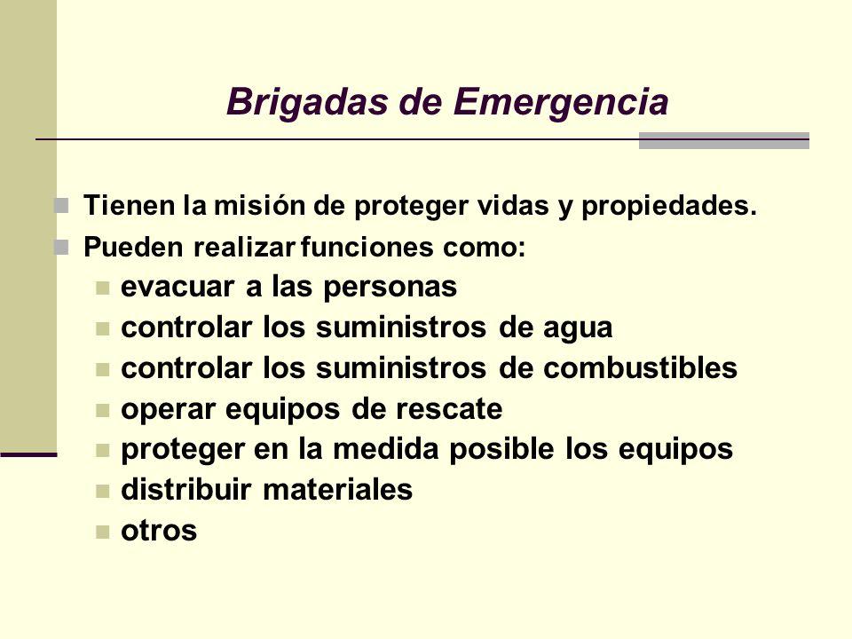 Brigadas de Emergencia Tienen la misión de proteger vidas y propiedades. Pueden realizar funciones como: evacuar a las personas controlar los suminist
