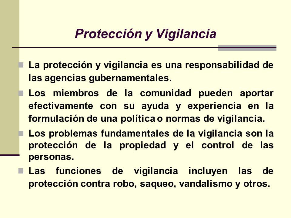 Protección y Vigilancia La protección y vigilancia es una responsabilidad de las agencias gubernamentales. Los miembros de la comunidad pueden aportar