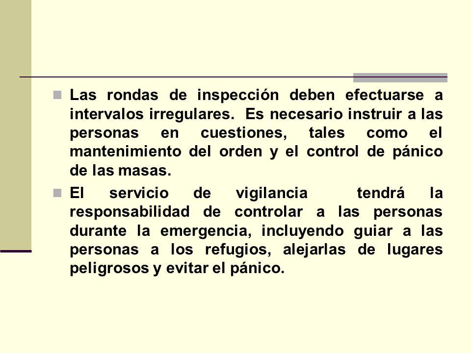 Las rondas de inspección deben efectuarse a intervalos irregulares.