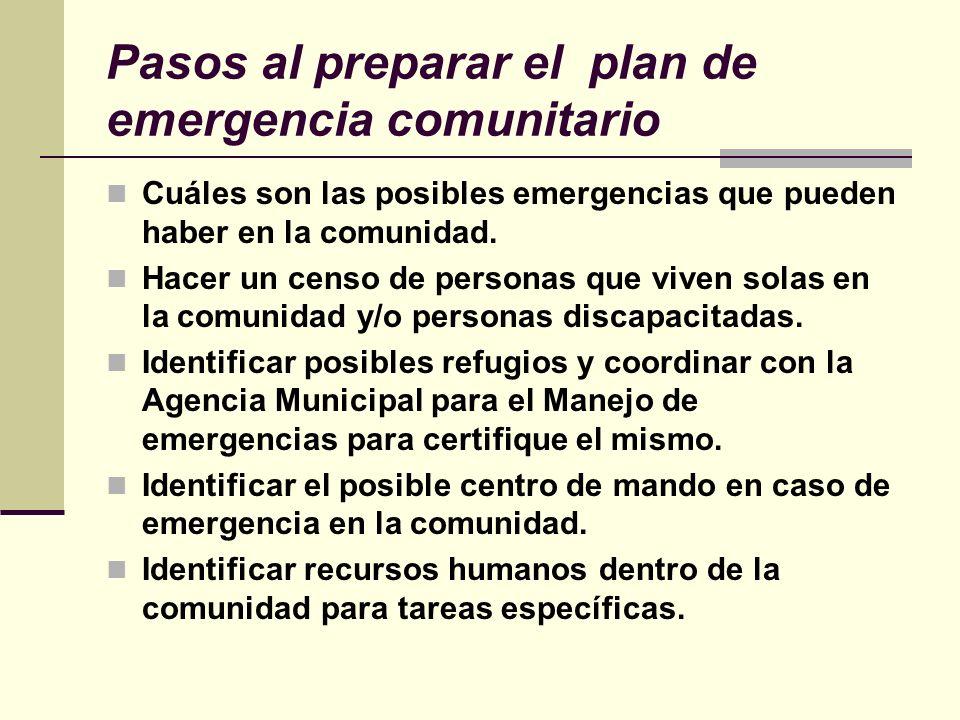 Pasos al preparar el plan de emergencia comunitario Cuáles son las posibles emergencias que pueden haber en la comunidad. Hacer un censo de personas q