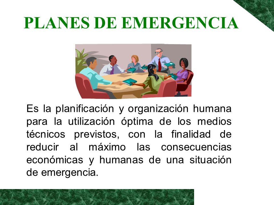 PLANES DE EMERGENCIA Es la planificación y organización humana para la utilización óptima de los medios técnicos previstos, con la finalidad de reduci