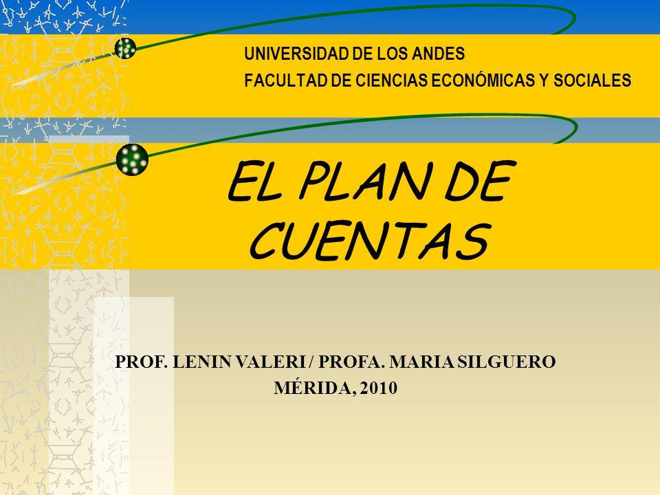 EL PLAN DE CUENTAS UNIVERSIDAD DE LOS ANDES FACULTAD DE CIENCIAS ECONÓMICAS Y SOCIALES PROF. LENIN VALERI / PROFA. MARIA SILGUERO MÉRIDA, 2010