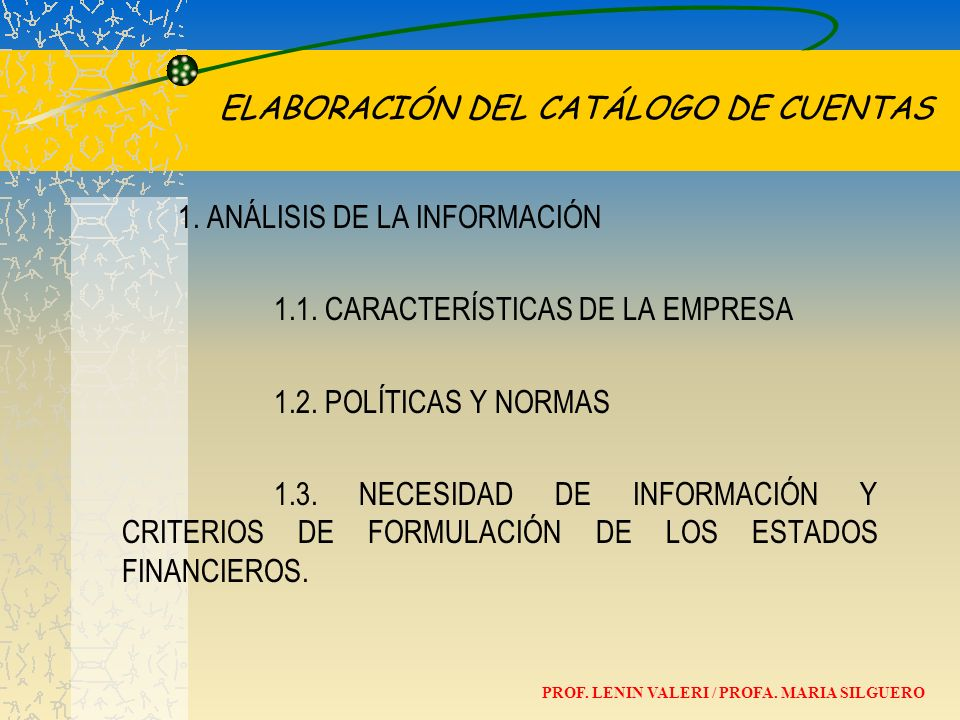 ELABORACIÓN DEL CATÁLOGO DE CUENTAS 1. ANÁLISIS DE LA INFORMACIÓN 1.1. CARACTERÍSTICAS DE LA EMPRESA 1.2. POLÍTICAS Y NORMAS 1.3. NECESIDAD DE INFORMA