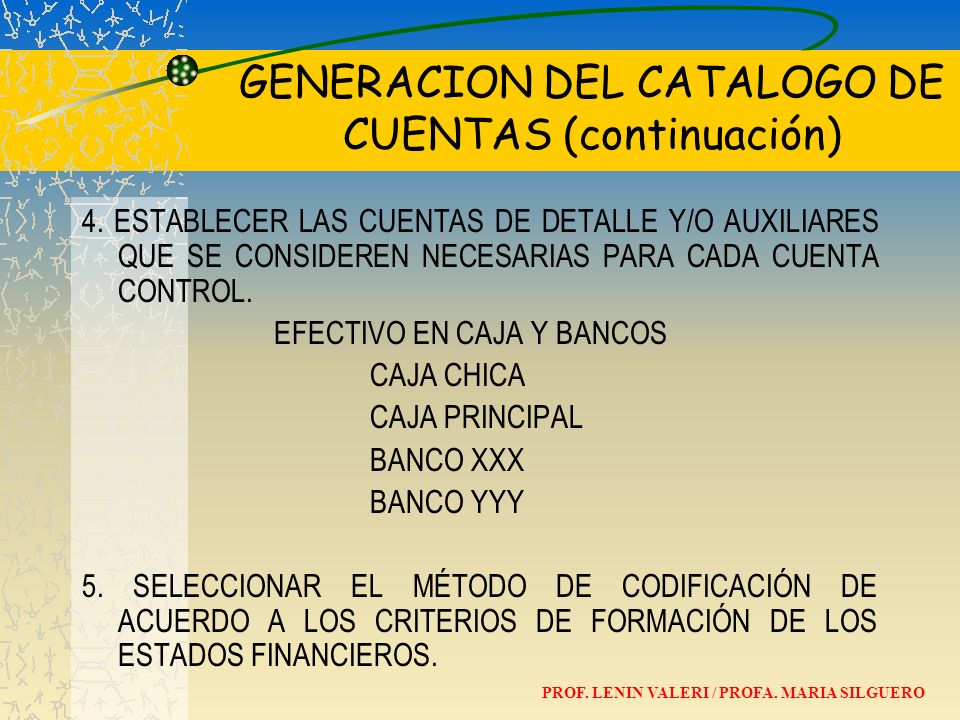 GENERACION DEL CATALOGO DE CUENTAS (continuación) 4. ESTABLECER LAS CUENTAS DE DETALLE Y/O AUXILIARES QUE SE CONSIDEREN NECESARIAS PARA CADA CUENTA CO