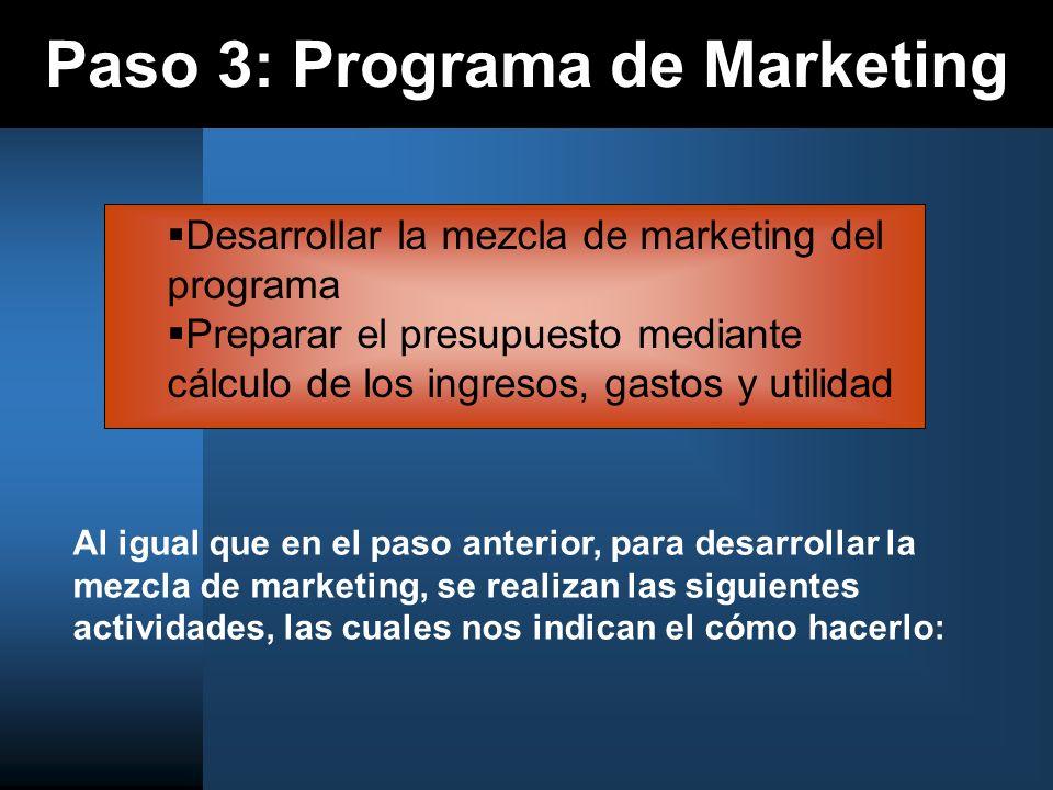 Paso 3: Programa de Marketing Al igual que en el paso anterior, para desarrollar la mezcla de marketing, se realizan las siguientes actividades, las c