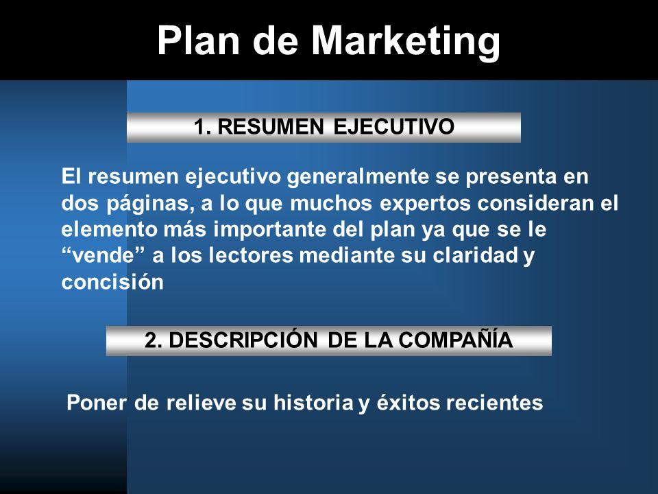 Plan de Marketing 1. RESUMEN EJECUTIVO El resumen ejecutivo generalmente se presenta en dos páginas, a lo que muchos expertos consideran el elemento m
