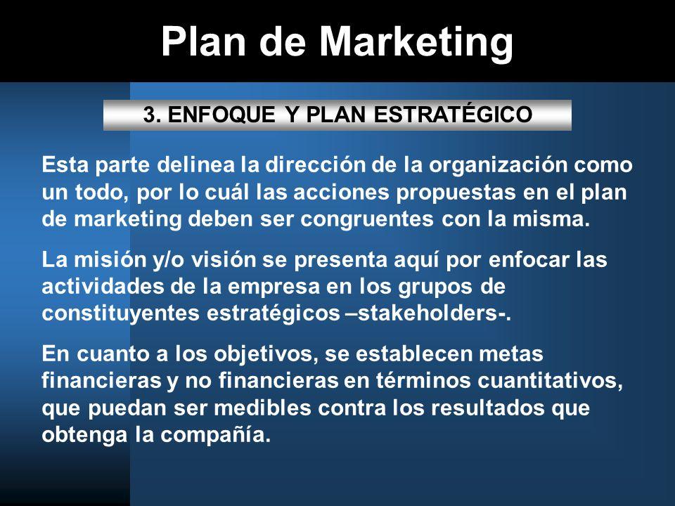 Plan de Marketing 3. ENFOQUE Y PLAN ESTRATÉGICO Esta parte delinea la dirección de la organización como un todo, por lo cuál las acciones propuestas e