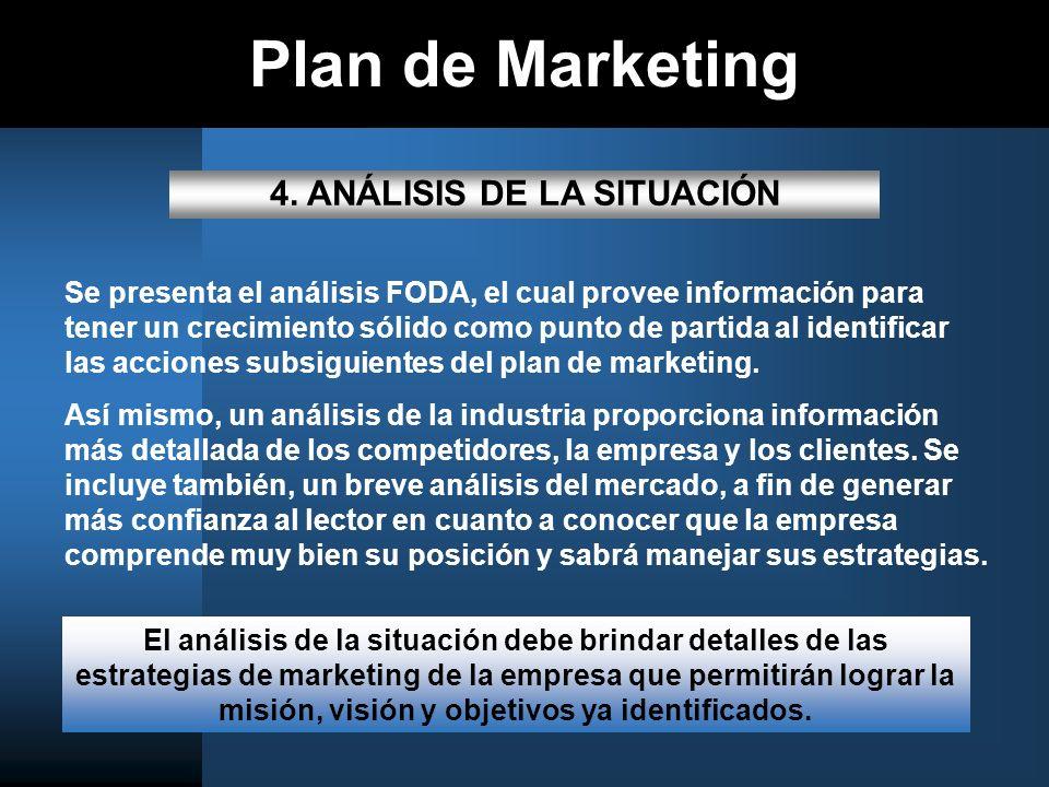 Plan de Marketing 4. ANÁLISIS DE LA SITUACIÓN Se presenta el análisis FODA, el cual provee información para tener un crecimiento sólido como punto de