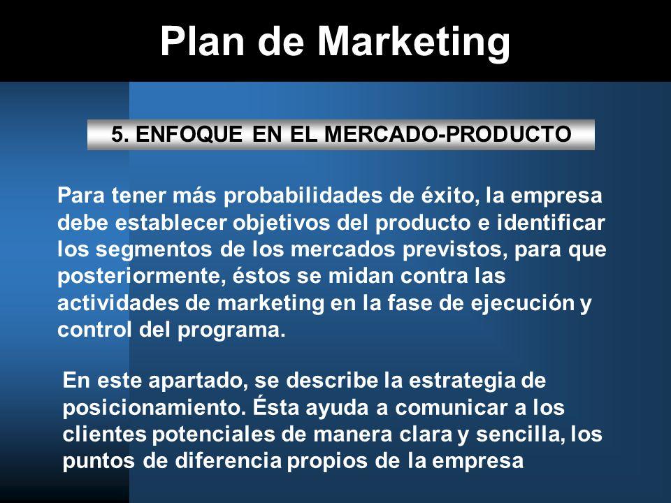Plan de Marketing 5. ENFOQUE EN EL MERCADO-PRODUCTO Para tener más probabilidades de éxito, la empresa debe establecer objetivos del producto e identi