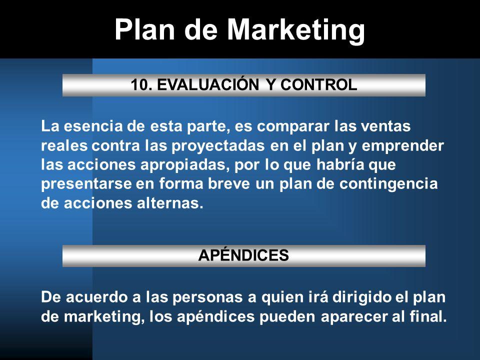 Plan de Marketing 10. EVALUACIÓN Y CONTROL La esencia de esta parte, es comparar las ventas reales contra las proyectadas en el plan y emprender las a