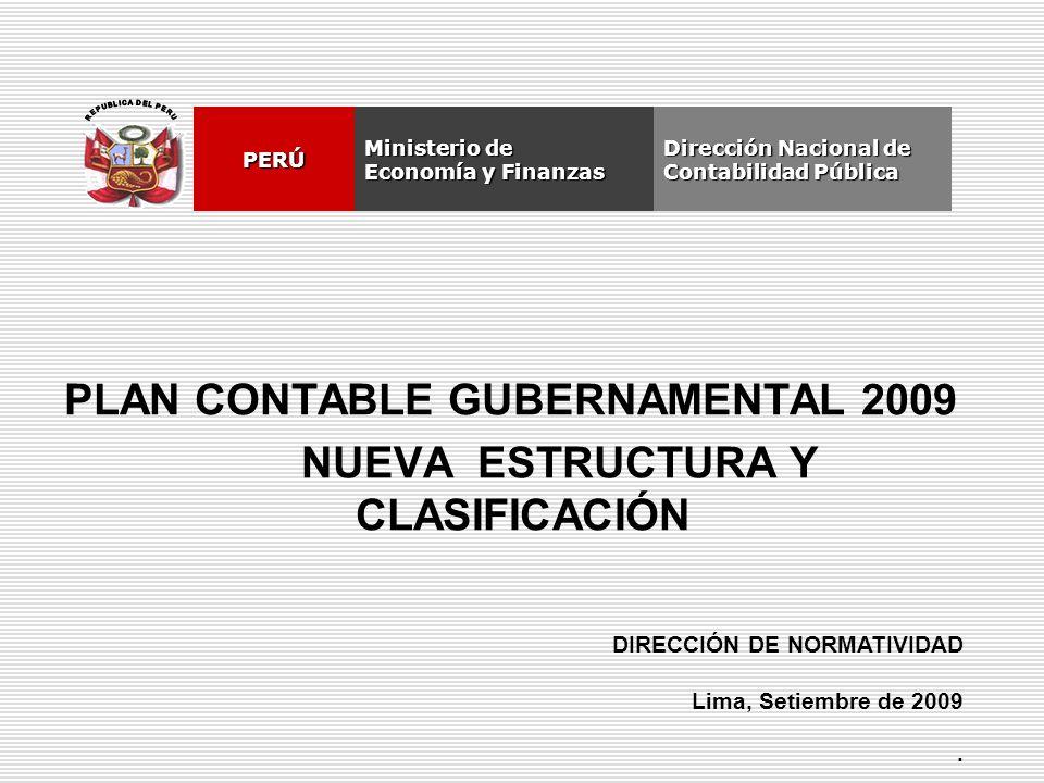 PLAN CONTABLE GUBERNAMENTAL 2009 NUEVA ESTRUCTURA Y CLASIFICACIÓN DIRECCIÓN DE NORMATIVIDAD Lima, Setiembre de 2009. Dirección Nacional de Contabilida