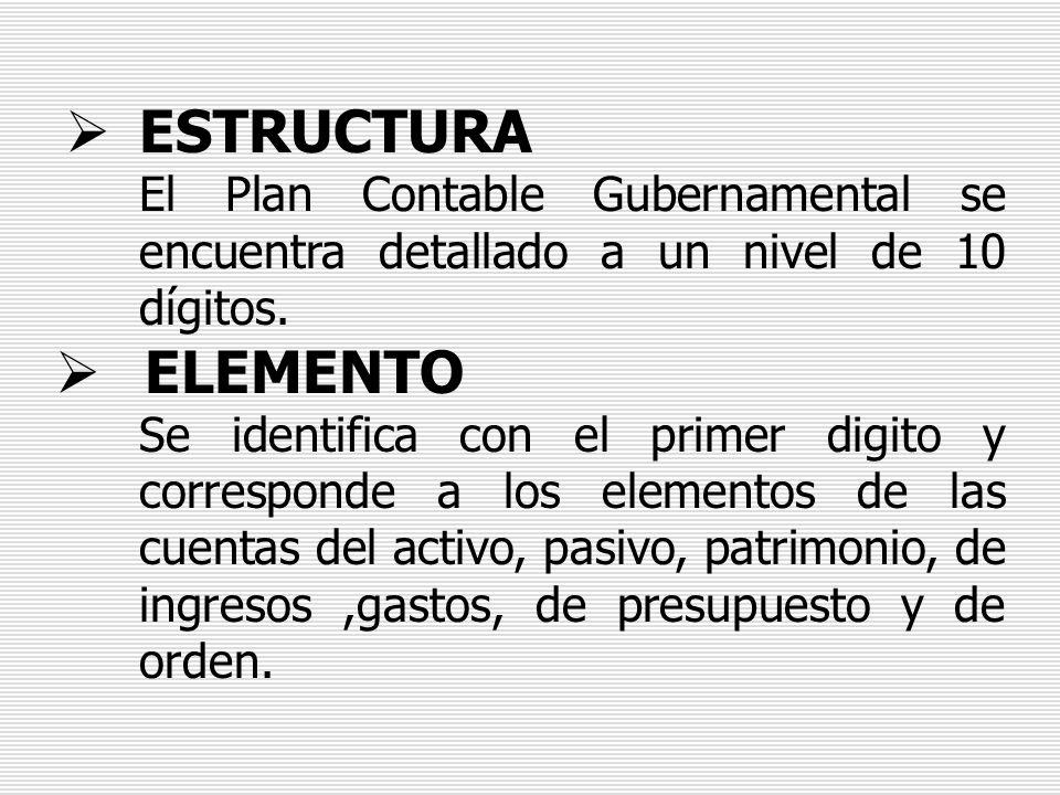ESTRUCTURA El Plan Contable Gubernamental se encuentra detallado a un nivel de 10 dígitos. ELEMENTO Se identifica con el primer digito y corresponde a