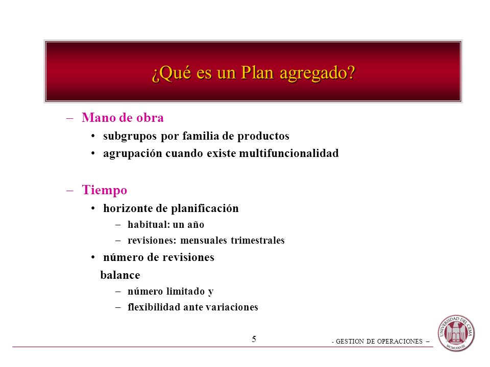 - GESTION DE OPERACIONES – 5 –Mano de obra subgrupos por familia de productos agrupación cuando existe multifuncionalidad –Tiempo horizonte de planifi