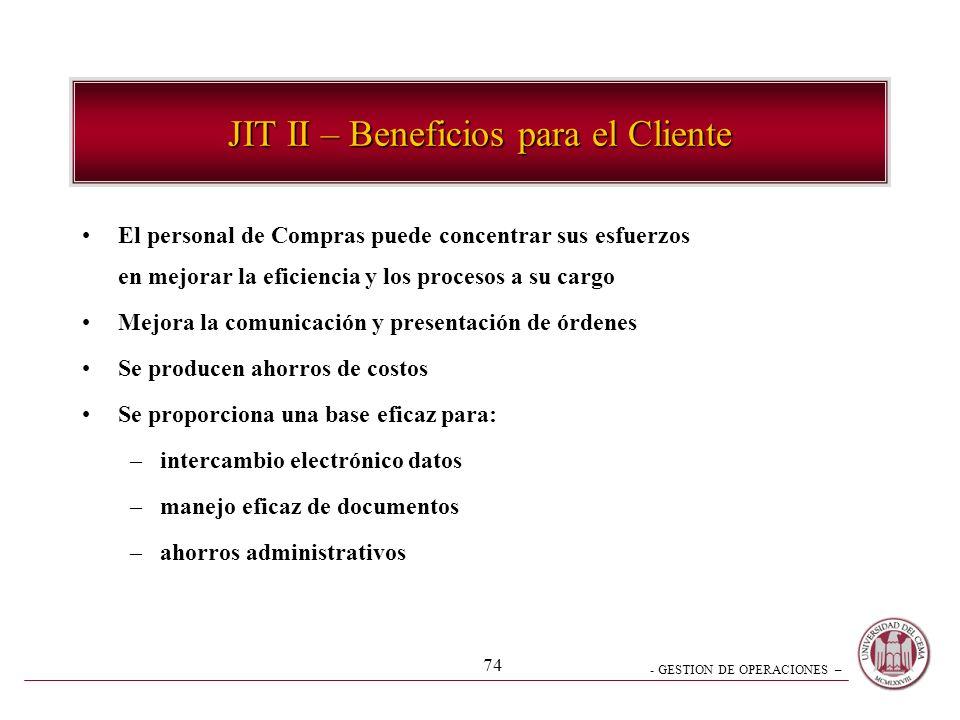 - GESTION DE OPERACIONES – 74 JIT II – Beneficios para el Cliente El personal de Compras puede concentrar sus esfuerzos en mejorar la eficiencia y los