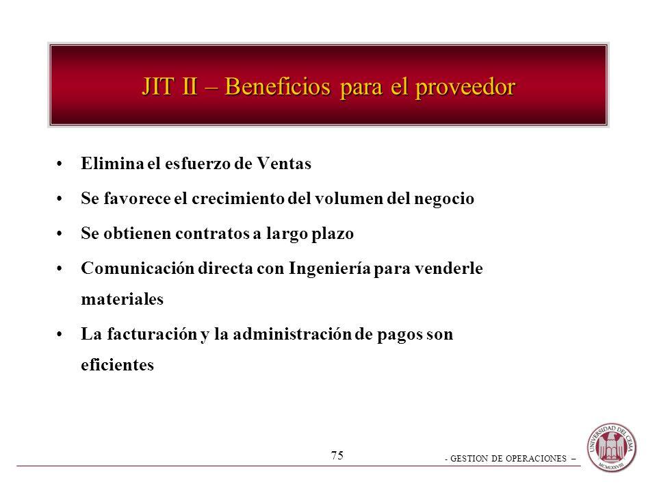 - GESTION DE OPERACIONES – 75 JIT II – Beneficios para el proveedor Elimina el esfuerzo de Ventas Se favorece el crecimiento del volumen del negocio S