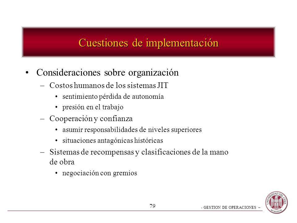 - GESTION DE OPERACIONES – 79 Cuestiones de implementación Consideraciones sobre organización –Costos humanos de los sistemas JIT sentimiento pérdida