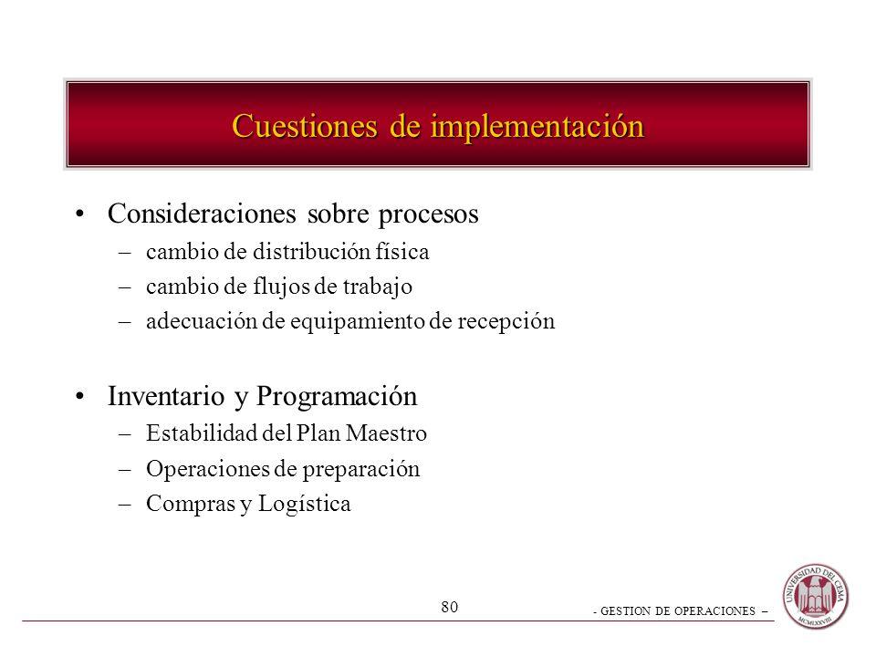 - GESTION DE OPERACIONES – 80 Cuestiones de implementación Consideraciones sobre procesos –cambio de distribución física –cambio de flujos de trabajo