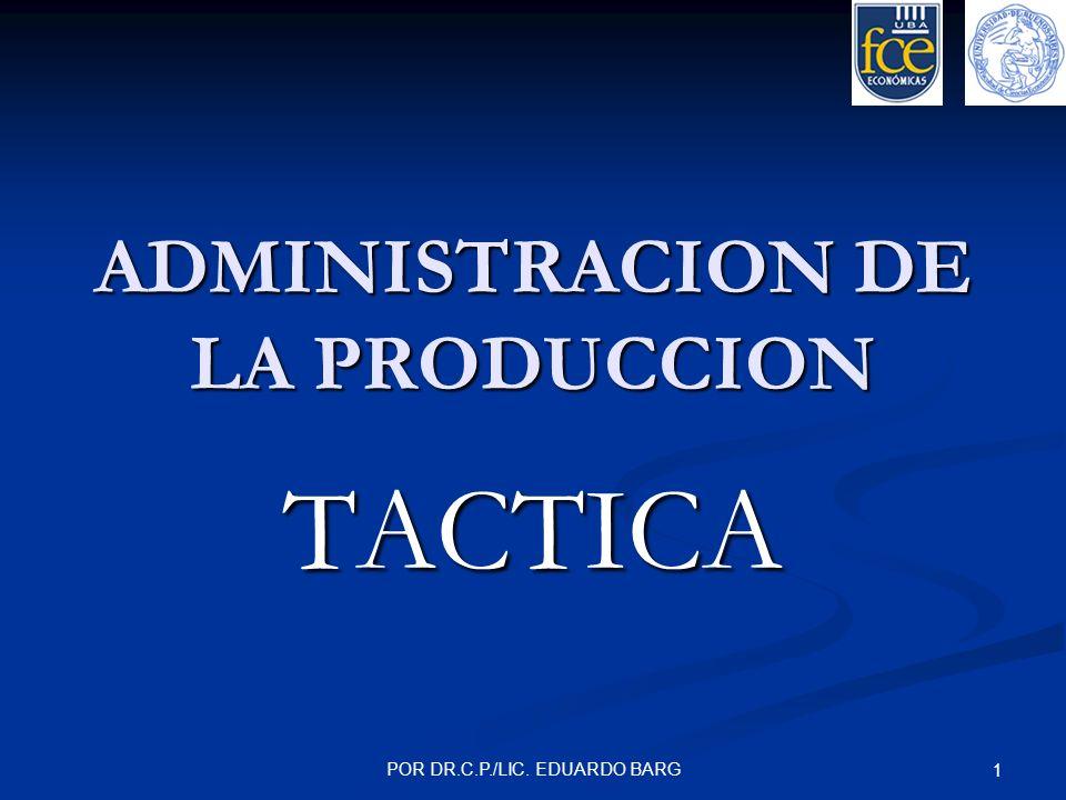 POR DR.C.P./LIC. EDUARDO BARG 1 ADMINISTRACION DE LA PRODUCCION TACTICA