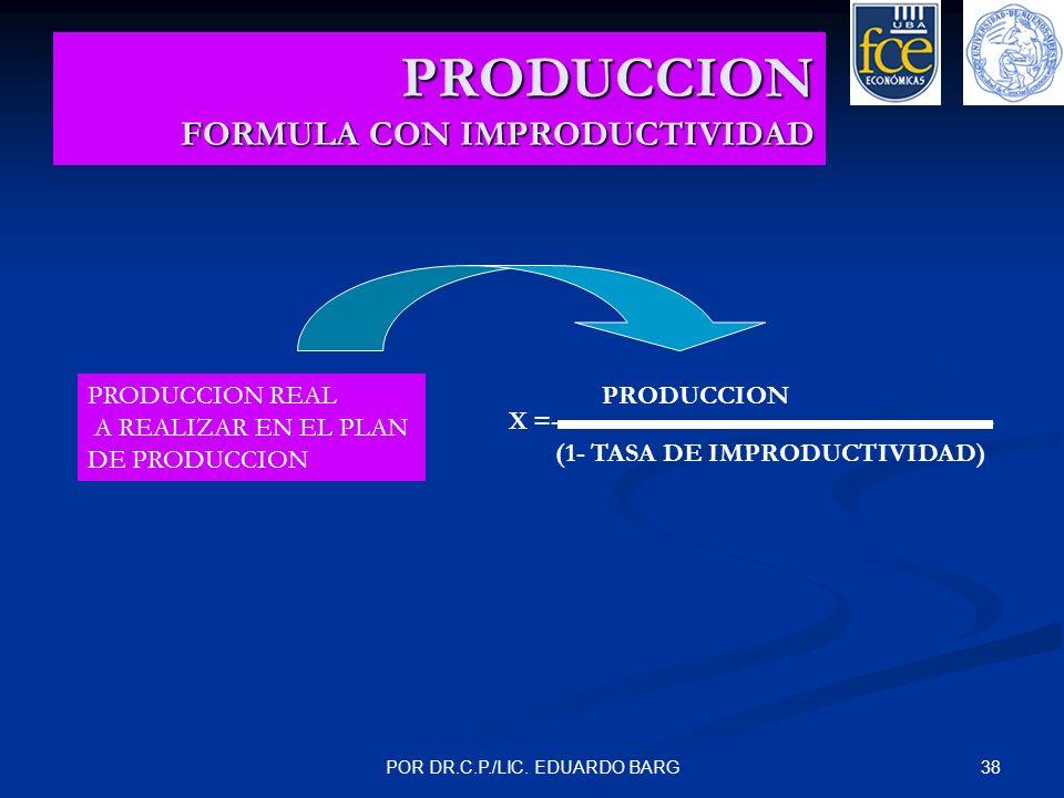38POR DR.C.P./LIC. EDUARDO BARG PRODUCCION FORMULA CON IMPRODUCTIVIDAD PRODUCCION REAL A REALIZAR EN EL PLAN DE PRODUCCION X =------------------------