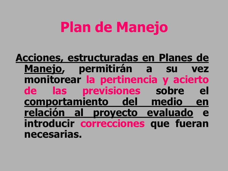 Plan de Manejo Acciones, estructuradas en Planes de Manejo, permitirán a su vez monitorear la pertinencia y acierto de las previsiones sobre el compor