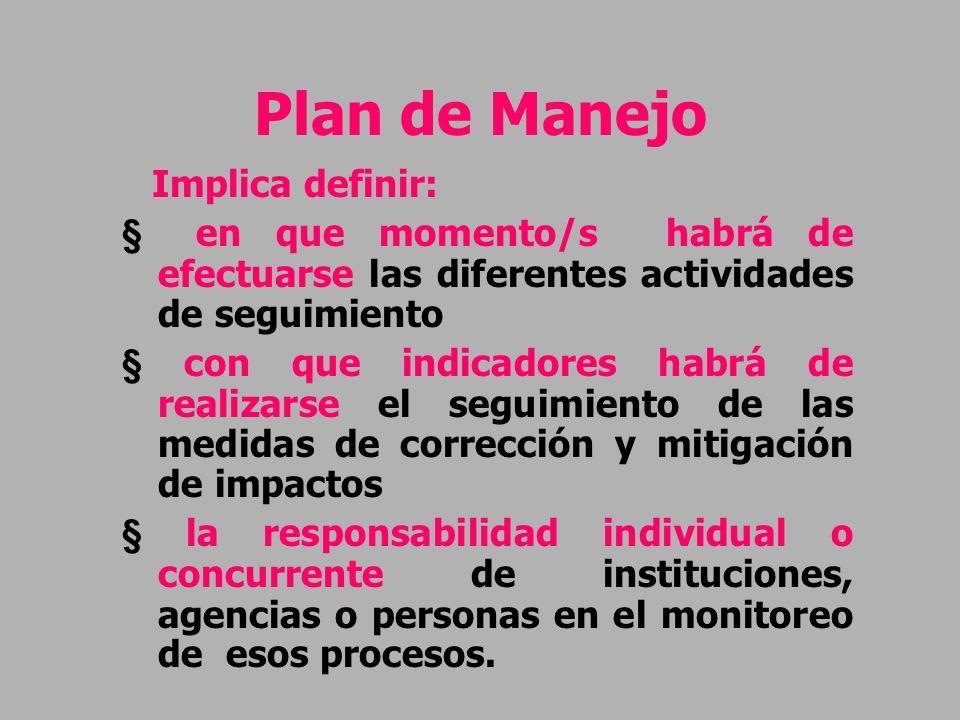 Plan de Manejo Implica definir: en que momento/s habrá de efectuarse las diferentes actividades de seguimiento con que indicadores habrá de realizarse