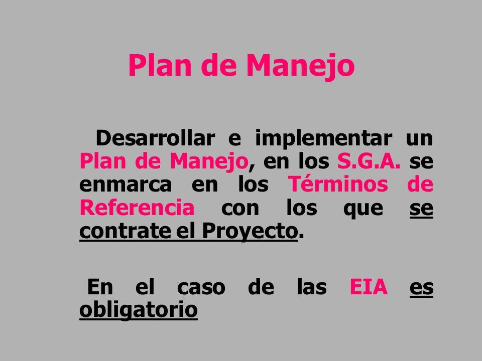 Plan de Manejo Desarrollar e implementar un Plan de Manejo, en los S.G.A. se enmarca en los Términos de Referencia con los que se contrate el Proyecto