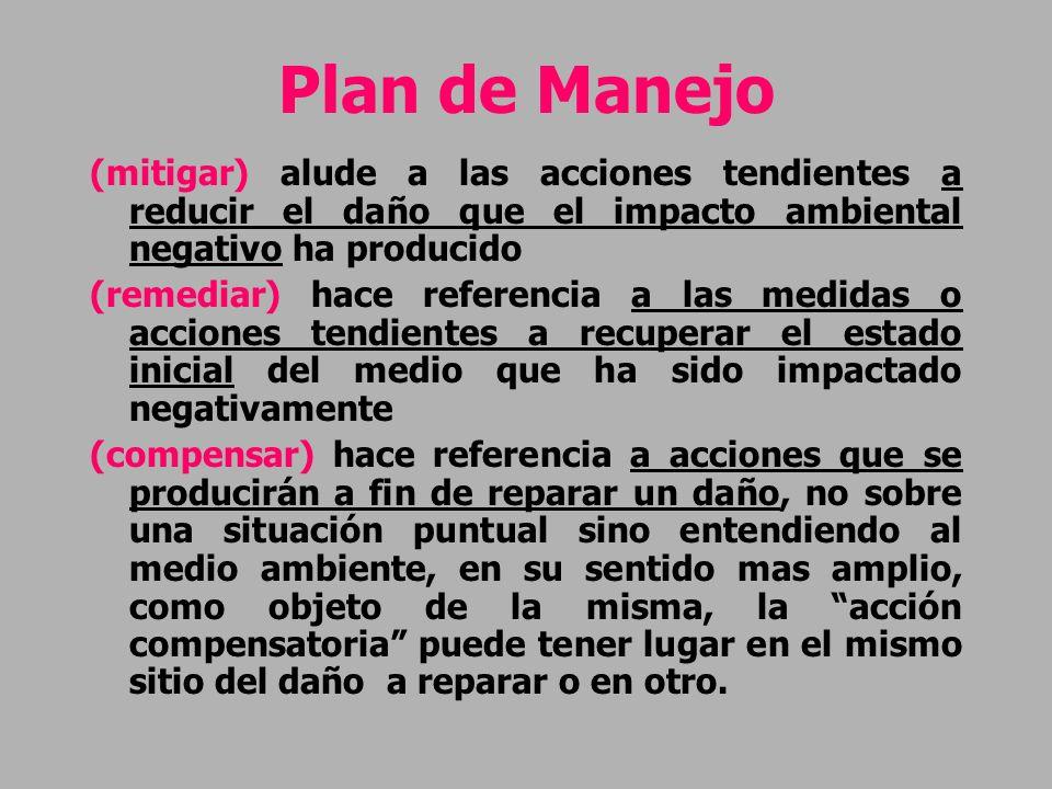 Plan de Manejo (mitigar) alude a las acciones tendientes a reducir el daño que el impacto ambiental negativo ha producido (remediar) hace referencia a