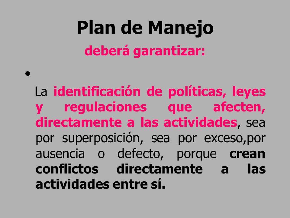 Plan de Manejo deberá garantizar: La identificación de políticas, leyes y regulaciones que afecten, directamente a las actividades, sea por superposic