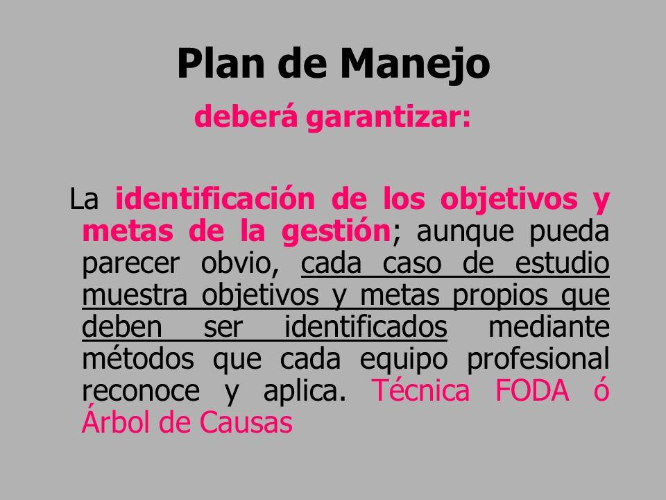 Plan de Manejo deberá garantizar: La identificación de los objetivos y metas de la gestión; aunque pueda parecer obvio, cada caso de estudio muestra o