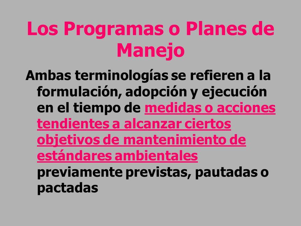Los Programas o Planes de Manejo Ambas terminologías se refieren a la formulación, adopción y ejecución en el tiempo de medidas o acciones tendientes