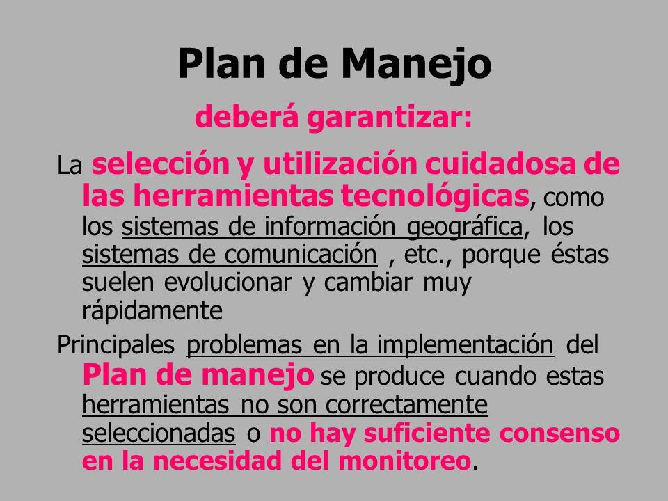 Plan de Manejo deberá garantizar: La selección y utilización cuidadosa de las herramientas tecnológicas, como los sistemas de información geográfica,