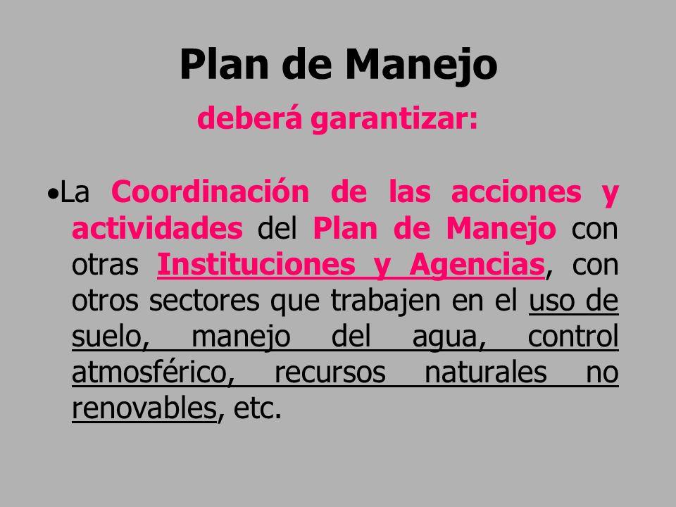 Plan de Manejo deberá garantizar: La Coordinación de las acciones y actividades del Plan de Manejo con otras Instituciones y Agencias, con otros secto