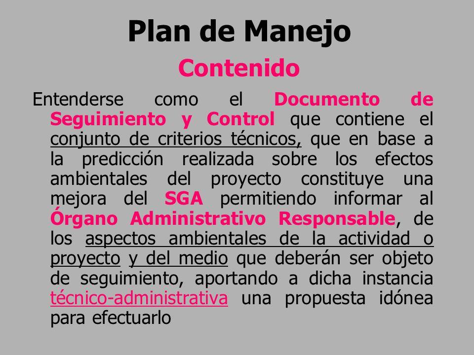 Plan de Manejo Contenido Entenderse como el Documento de Seguimiento y Control que contiene el conjunto de criterios técnicos, que en base a la predic