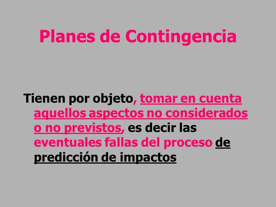 Planes de Contingencia Tienen por objeto, tomar en cuenta aquellos aspectos no considerados o no previstos, es decir las eventuales fallas del proceso