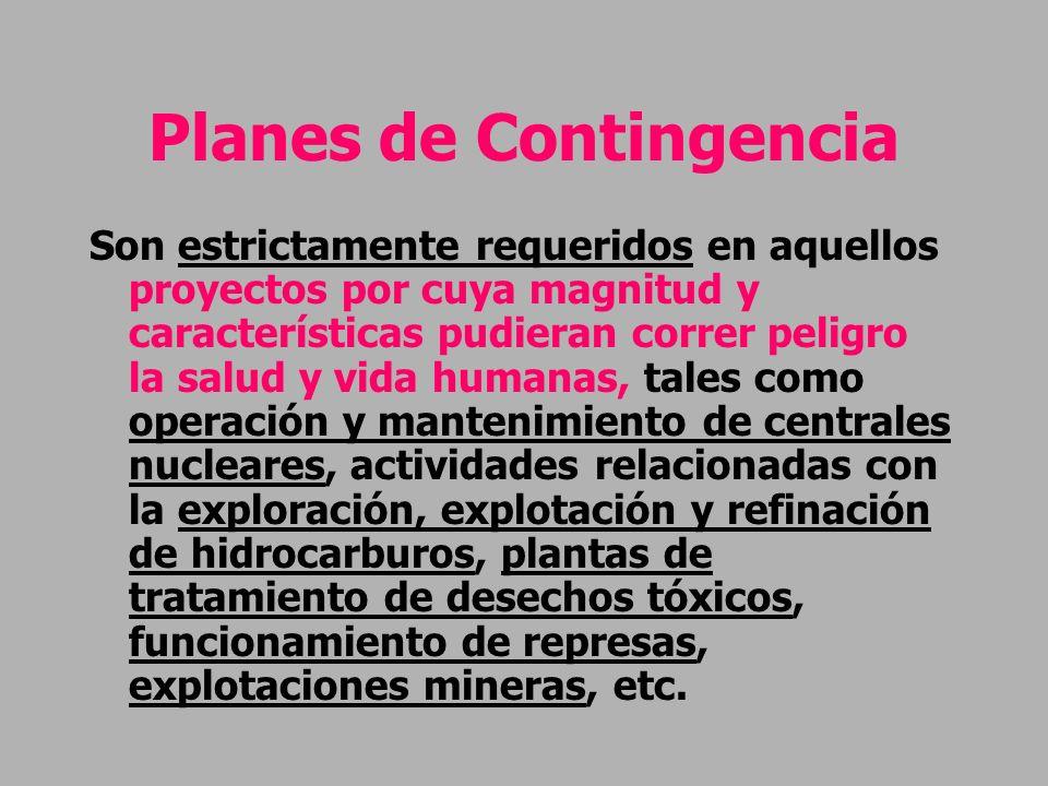 Planes de Contingencia Son estrictamente requeridos en aquellos proyectos por cuya magnitud y características pudieran correr peligro la salud y vida