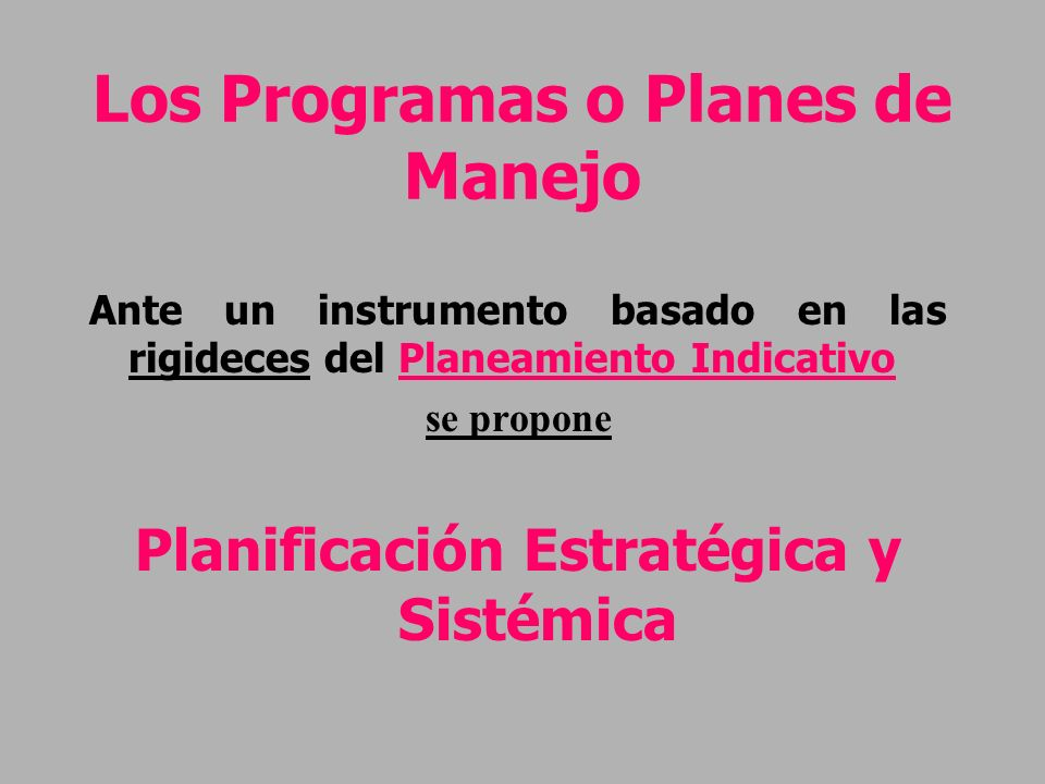 Los Programas o Planes de Manejo Concepto de Plan se vincula a la búsqueda de cambios cualitativos de los procesos, mas comprehensivos y menos normativos y de implementación de acciones integrales ecológicas y socio-económicas.