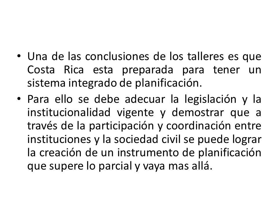 Una de las conclusiones de los talleres es que Costa Rica esta preparada para tener un sistema integrado de planificación.