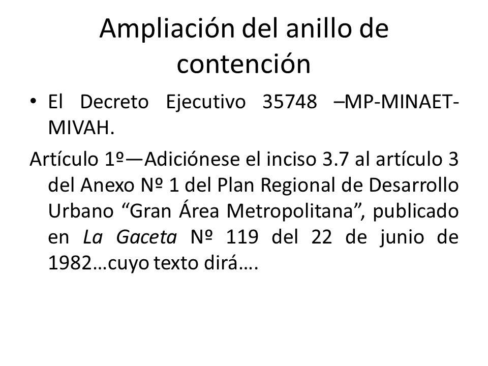 Ampliación del anillo de contención El Decreto Ejecutivo 35748 –MP-MINAET- MIVAH.
