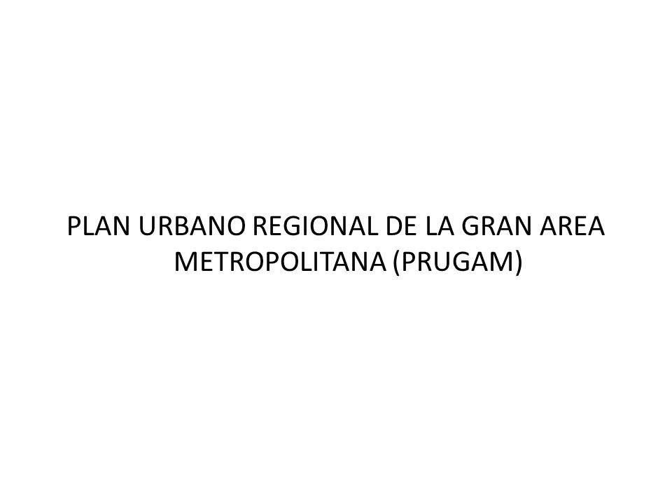 PLAN URBANO REGIONAL DE LA GRAN AREA METROPOLITANA (PRUGAM)