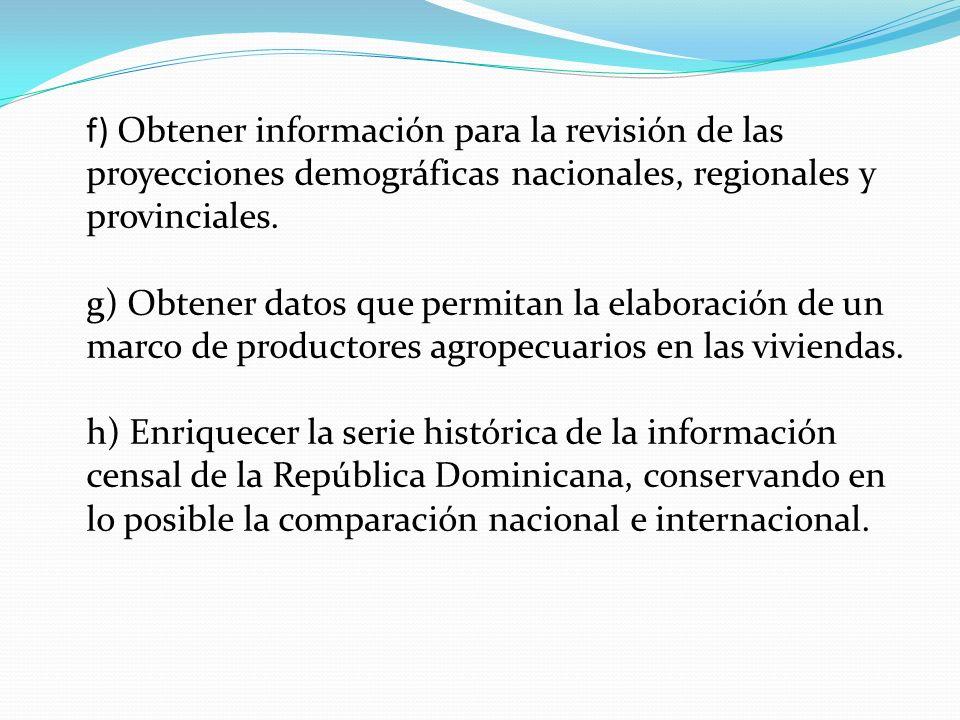 f) Obtener información para la revisión de las proyecciones demográficas nacionales, regionales y provinciales. g) Obtener datos que permitan la elabo