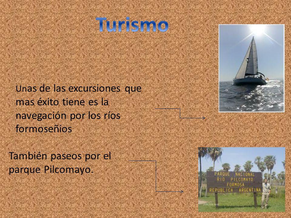 Un as de las excursiones que mas éxito tiene es la navegación por los ríos formoseñios También paseos por el parque Pilcomayo.