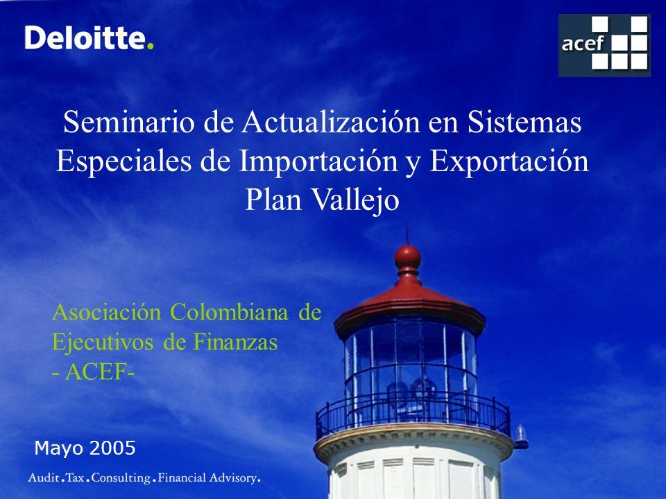 Mayo 2005 Seminario de Actualización en Sistemas Especiales de Importación y Exportación Plan Vallejo Asociación Colombiana de Ejecutivos de Finanzas