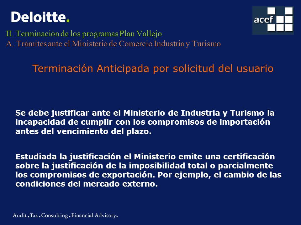 II. Terminación de los programas Plan Vallejo A. Trámites ante el Ministerio de Comercio Industria y Turismo Terminación Anticipada por solicitud del